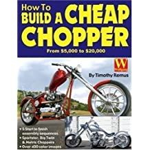 How to Build a Cheap Chopper by Timothy Remus published by Wolfgang Publications (2004)