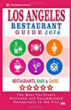 Los Angeles Restaurant Guide 2016: Best Rated Restaurants in Los Angeles - 500 restaurants, bars and cafés recommended for visitors, 2016