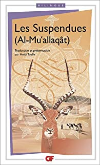 Les Suspendues (Al-Mu'allaqât) : Edition bilingue français-arabe par Heidi Toëlle