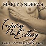 Injury & Ecstasy: The Lake Lovers Series, Book 2 | Marly Andrews