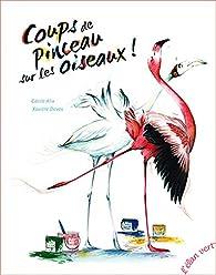 Coups de pinceau sur les oiseaux ! par Cécile Alix