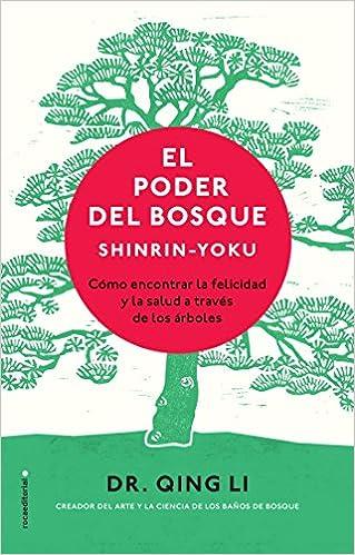 El poder del bosque. Shinrin-Yoku: Cómo encontrar la salud y la ...