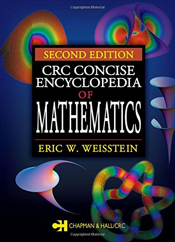CRC Concise Encyclopedia of Mathematics, Second Edition -  Eric W. Weisstein, 2nd Edition, Hardcover