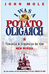 I Was a Potato Oligarch: Travels and Travails in the New Russia by John Mole (2008-05-01) Paperback