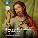 Becoming the Eucharist We Celebrate | Fr. Dan Crosby OFM Cap.