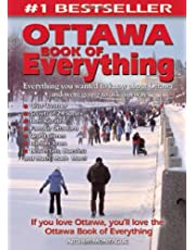 The Ottawa Book of Everything: Everything You Wanted to Know About Ottawa and Were Going to Ask Anyway