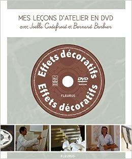 EFFETS DÉCORATIFS, Mes leçons d'atelier en DVD