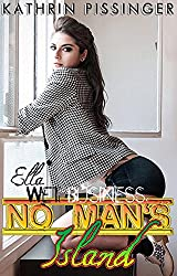 Ella - Wet Business (No Man's Island Book 2)