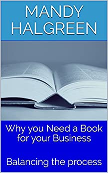 Why you Need a Book for your Business: Balancing the process by [Halgreen, Mandy]