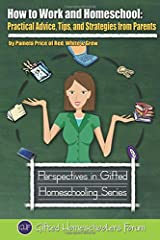 How to Work and Homeschool: Practical Advice, Tips, and Strategies from Parents (Perspectives in Gifted Homeschooling) (Volume 5) Paperback