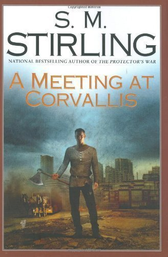 A Meeting at Corvallis (Dies the Fire, Book 3) 1st (first) Edition by Stirling, S. M. published by Roc Hardcover (2006) Hardcover