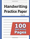 Handwriting Practice Paper: 100 Blank Writing Pages