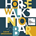 A Horse Walks into a Bar Hörbuch von David Grossman, Jessica Cohen - translation Gesprochen von: Joe Barrett