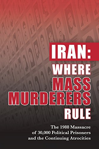 Iran: Where Mass Murderers Rule: The 1988 Massacre of 30,000 Political Prisoners and the Continuing Atrocities cover