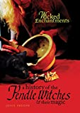 Wicked Enchantments: A History of the Pendle Witches and Their Magic