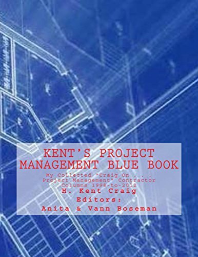 "Kent's Project Management Blue Book: My Collected ""Craig On . . . Project Management"" Contractor Columns"