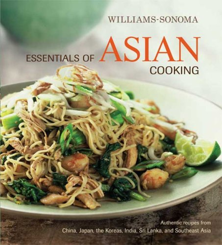 Williams-Sonoma Essentials of Asian Cooking: Recipes from China, Japan, India, Thailand, Vietnam, Singapore, a nd More by Oxmoor House