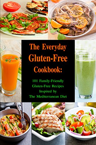 Gluten Free Soup Recipe - The Everyday Gluten-Free Cookbook: 101 Family-Friendly Gluten-Free Recipes Inspired by The Mediterranean Diet: Diet Recipes That Are Easy On The Budget (Paleo and Ketogenic Diet Cooking Book 1)