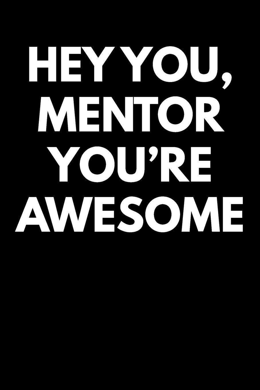 Hey You Mentor Youre Awesome: Blank Lined Journal College ...