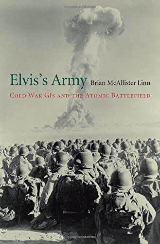 Elvis's Army: Cold War GIs and the Atomic Battlefield ()