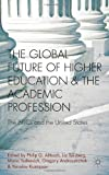 The Global Future of Higher Education and the Academic Profession : The BRICs and the United States, , 0230369782
