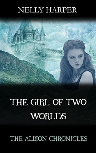 The Albion Chronicles book 1: The Girl of Two Worlds