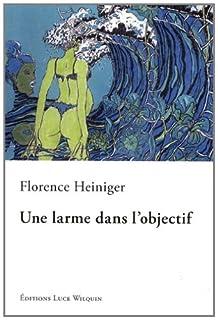 Une larme dans l'objectif  : nouvelles, Heiniger, Florence