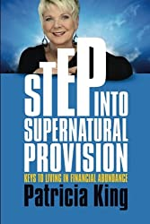 Step Into Supernatural Provision: Keys to living in financial abundance
