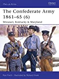 img - for The Confederate Army 1861-65, Vol. 6: Missouri, Kentucky & Maryland (Men-at-Arms) book / textbook / text book