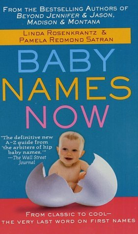 (Baby Names Now: From Classic to Cool--The Very Last Word on First)