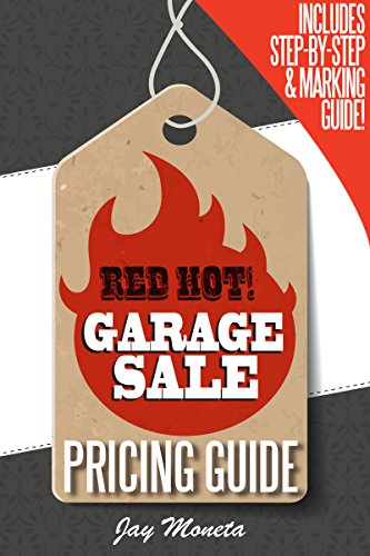 Garage Sales: Red Hot! Garage Sale Pricing Guide w/ Step-by-Step Instructions & Item Marking Guide (Yard Sale Price Guide, Garage Sale Books, How to Sell, Labels & Marking, Garage Sale Signs, Kit) by [Moneta, Jay]