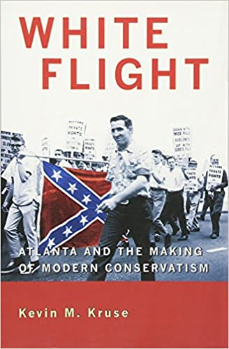 Image result for White Flight: Atlanta and the Making of Modern Conservatism by Kevin M. Kruse