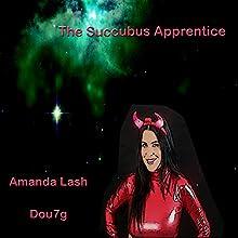 The Succubus Apprentice Audiobook by Amanda Lash,  Dou7g Narrated by Nikki Diamond