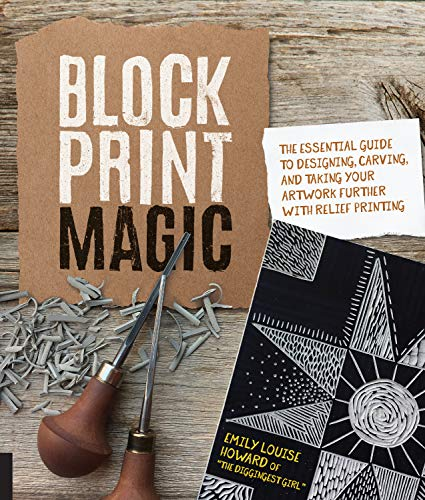 Price comparison product image Block Print Magic: The Essential Guide to Designing,  Carving,  and Taking Your Artwork Further with Relief Printing