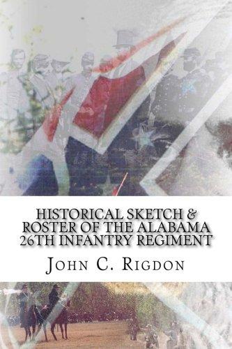 Read Online Historical Sketch & Roster of the Alabama 26th Infantry Regiment (Confederate Regimental History Series) (Volume 50) PDF