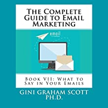 The Complete Guide to Email Marketing: Book VII: What to Say in Your Emails Audiobook by Gini Graham Scott PhD Narrated by Kent Bates