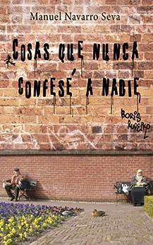 Cosas que nunca confesé a nadie (Spanish Edition) by [Seva, Manuel Navarro]