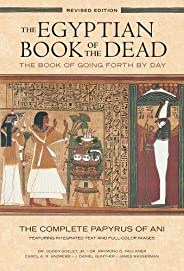 The Egyptian Book of the Dead: The Book of Going Forth by Day – The Complete Papyrus of Ani Featuring Integrated Text and Fi