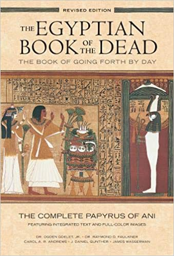 The Egyptian Book Of Dead Going Forth By Day Complete Papyrus Ani Featuring Integrated Text And Full Color Images Ogden Goelet