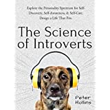The Science of Introverts: Explore the Personality Spectrum for Self-Discovery, Self-Awareness, & Self-Care. Design a Life That Fits.