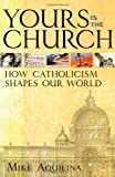 Yours Is the Church, Mike Aquilina, 1616364343