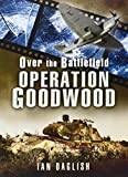 img - for Operation Goodwood (Over the Battlefield) by Ian Daglish (2014-08-19) book / textbook / text book