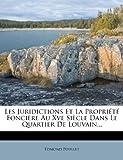 Les Juridictions et la Propriété Foncière Au Xve Siècle Dans le Quartier de Louvain..., Edmond Poullet, 1273851900