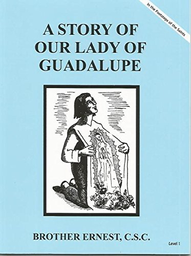 A Story of Our Lady of Guadalupe Dujarie Brother Ernest, C.S.C. (In the Footsteps of the Saints)