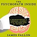 The Psychopath Inside: A Neuroscientist's Personal Journey into the Dark Side of the Brain Audiobook by James Fallon Narrated by Walter Dixon