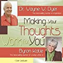 Making Your Thoughts Work For You Speech by Dr. Wayne W. Dyer, Byron Katie Narrated by Dr. Wayne W. Dyer, Byron Katie