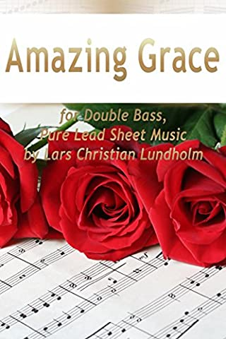 Amazing Grace for Double Bass, Pure Lead Sheet Music by Lars Christian Lundholm (Amazon Digital Sheet Music)