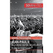 Jean-Paul II à la rencontre des peuples: Un pape au visage humain (Grandes Personnalités t. 12) (French Edition)