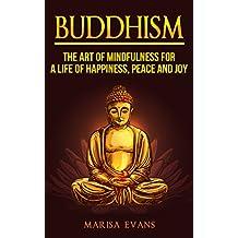 Buddhism: The Art of Mindfulness for a Life of Happiness, Peace and Joy (Buddhism, Buddhism for Beginners, Buddha, Mindfulness for Beginners, Inner Peace, Dalai Lama, Dhammapada)