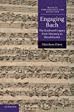 Engaging Bach: The Keyboard Legacy from Marpurg to Mendelssohn (Musical Performance and Reception)